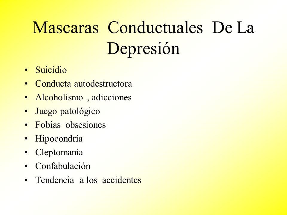 Mascaras Conductuales De La Depresión Suicidio Conducta autodestructora Alcoholismo, adicciones Juego patológico Fobias obsesiones Hipocondría Cleptom