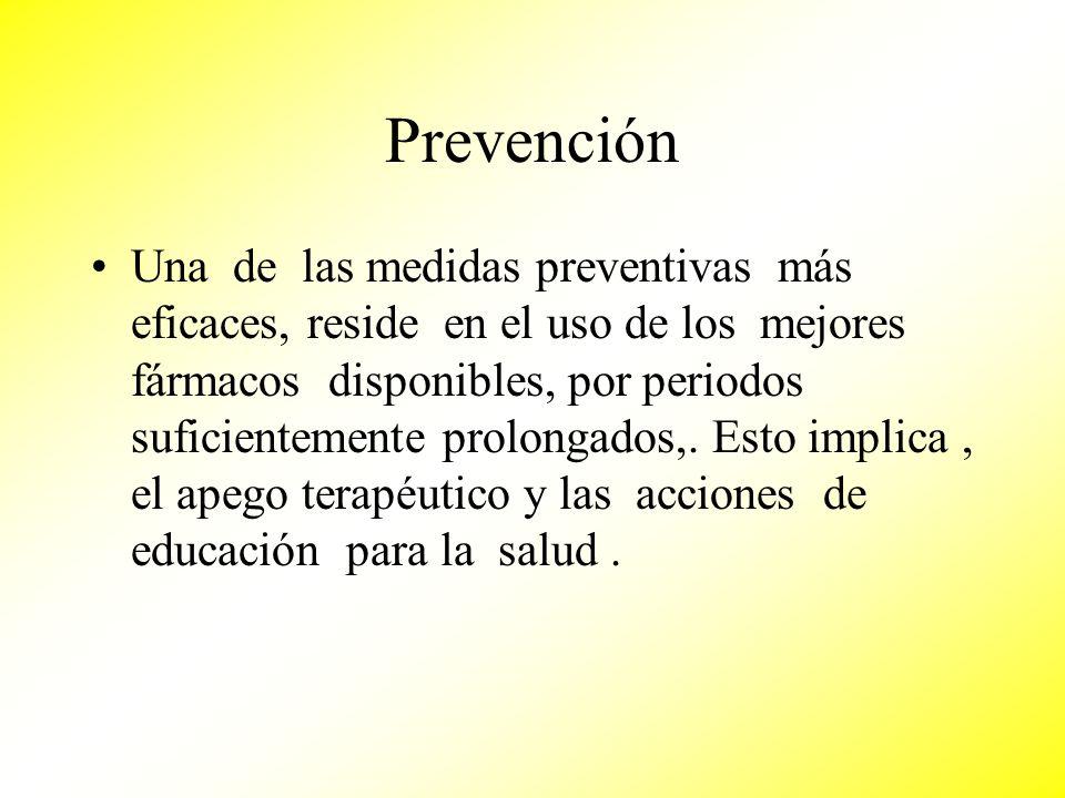 Prevención Una de las medidas preventivas más eficaces, reside en el uso de los mejores fármacos disponibles, por periodos suficientemente prolongados