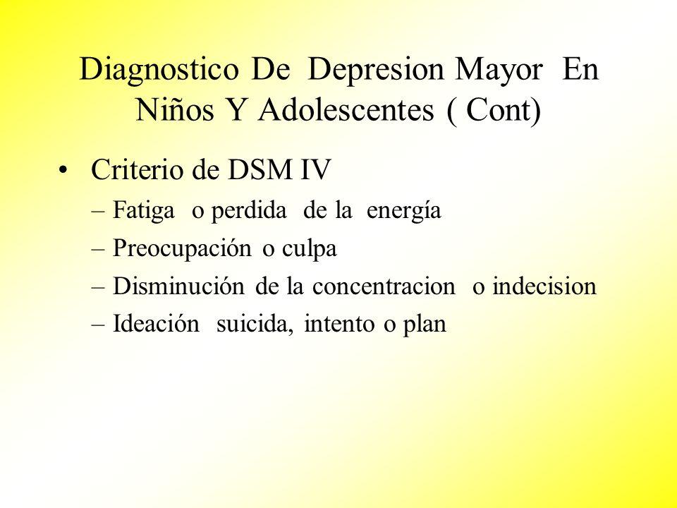Diagnostico De Depresion Mayor En Niños Y Adolescentes ( Cont) Criterio de DSM IV –Fatiga o perdida de la energía –Preocupación o culpa –Disminución d