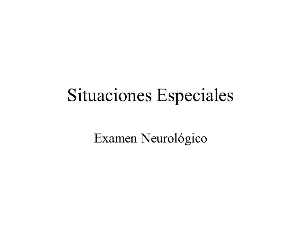 Situaciones Especiales: 1.Examen Neurológico de Escrutinio, pacientes sin manifestaciones clínicas de afección neural 2.Examen Neurológico Inicial en Politraumatizado (ATLS) 3.Examen Neurológico en pacientes en estado de Coma 4.Examen Neurológico en el niño Examen Neurológico