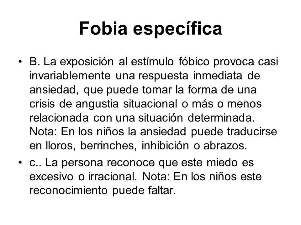 Fobia específica B. La exposición al estímulo fóbico provoca casi invariablemente una respuesta inmediata de ansiedad, que puede tomar la forma de una