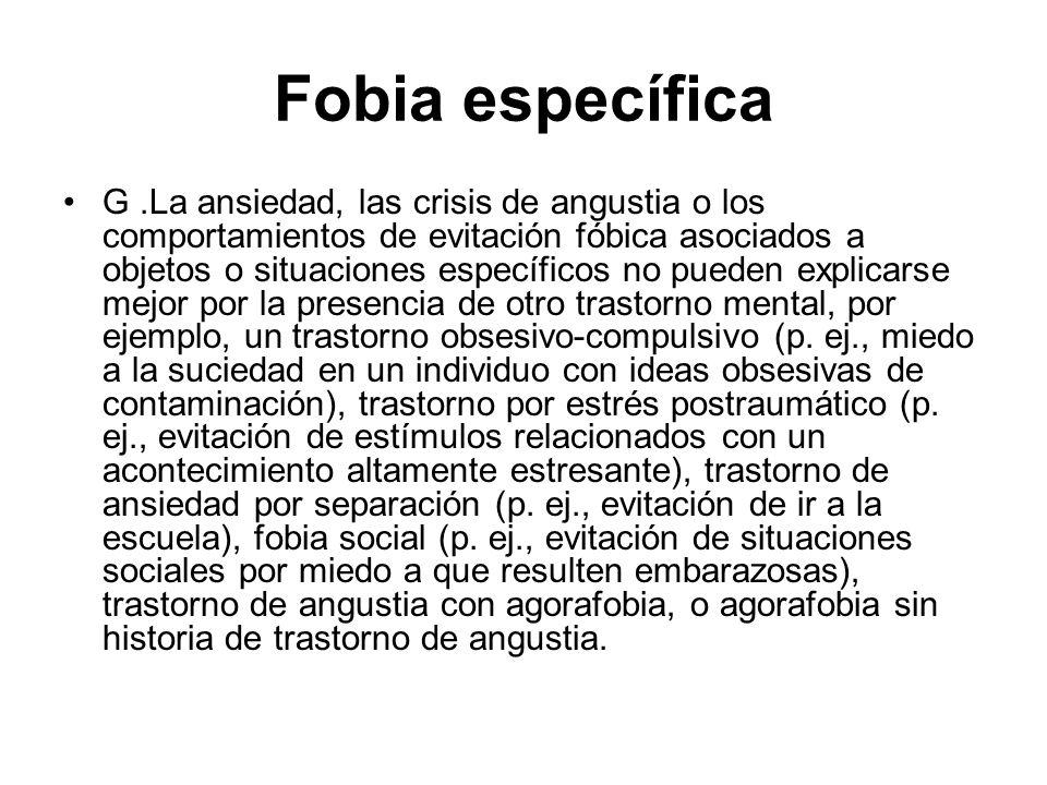Fobia específica G.La ansiedad, las crisis de angustia o los comportamientos de evitación fóbica asociados a objetos o situaciones específicos no pued