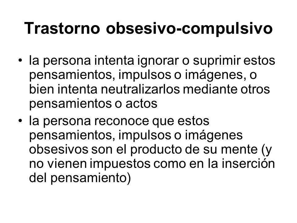 Trastorno obsesivo-compulsivo la persona intenta ignorar o suprimir estos pensamientos, impulsos o imágenes, o bien intenta neutralizarlos mediante ot