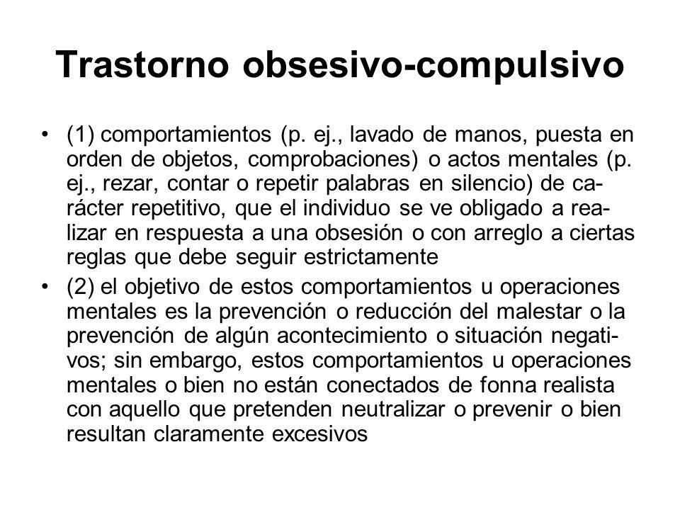 Trastorno obsesivo-compulsivo (1) comportamientos (p. ej., lavado de manos, puesta en orden de objetos, comprobaciones) o actos mentales (p. ej., reza