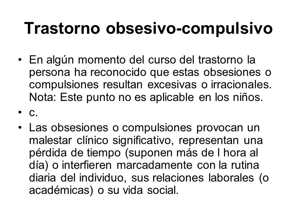 Trastorno obsesivo-compulsivo En algún momento del curso del trastorno la persona ha reconocido que estas obsesiones o compulsiones resultan excesiva