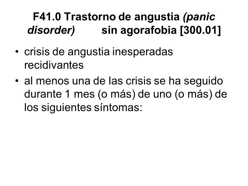 F41.0 Trastorno de angustia (panic disorder) sin agorafobia [300.01] crisis de angustia inesperadas recidivantes al menos una de las crisis se ha segu