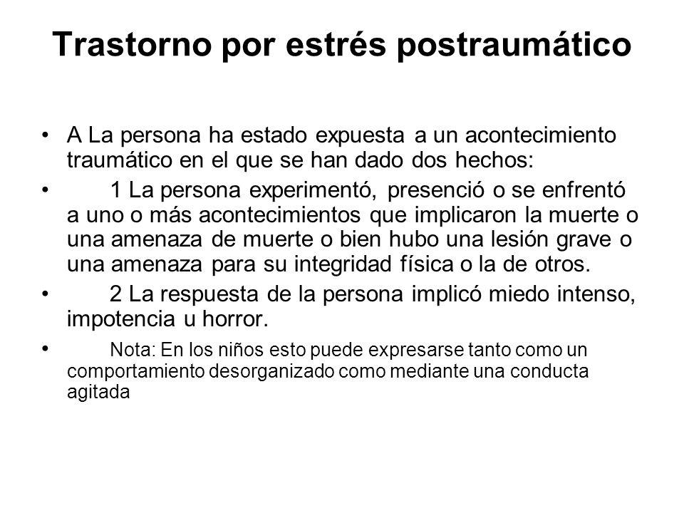 Trastorno por estrés postraumático A La persona ha estado expuesta a un acontecimiento traumático en el que se han dado dos hechos: 1 La persona exper