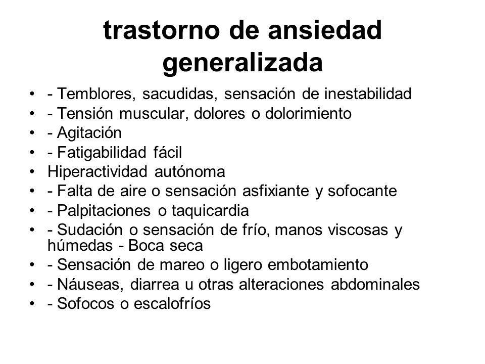 trastorno de ansiedad generalizada - Temblores, sacudidas, sensación de inestabilidad - Tensión muscular, dolores o dolorimiento - Agitación - Fatigab
