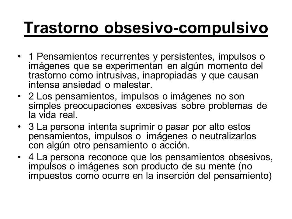 Trastorno obsesivo-compulsivo 1 Pensamientos recurrentes y persistentes, impulsos o imágenes que se experimentan en algún momento del trastorno como i