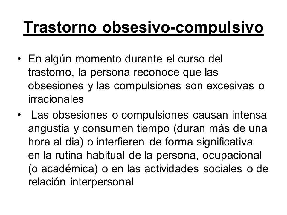 Trastorno obsesivo-compulsivo En algún momento durante el curso del trastorno, la persona reconoce que las obsesiones y las compulsiones son excesivas