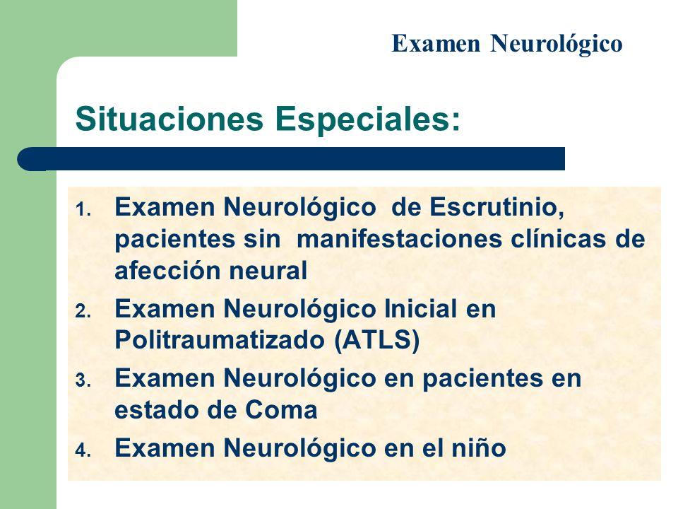 Situaciones Especiales: 1. Examen Neurológico de Escrutinio, pacientes sin manifestaciones clínicas de afección neural 2. Examen Neurológico Inicial e