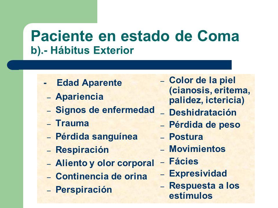 Paciente en estado de Coma b).- Hábitus Exterior - Edad Aparente – Apariencia – Signos de enfermedad – Trauma – Pérdida sanguínea – Respiración – Alie