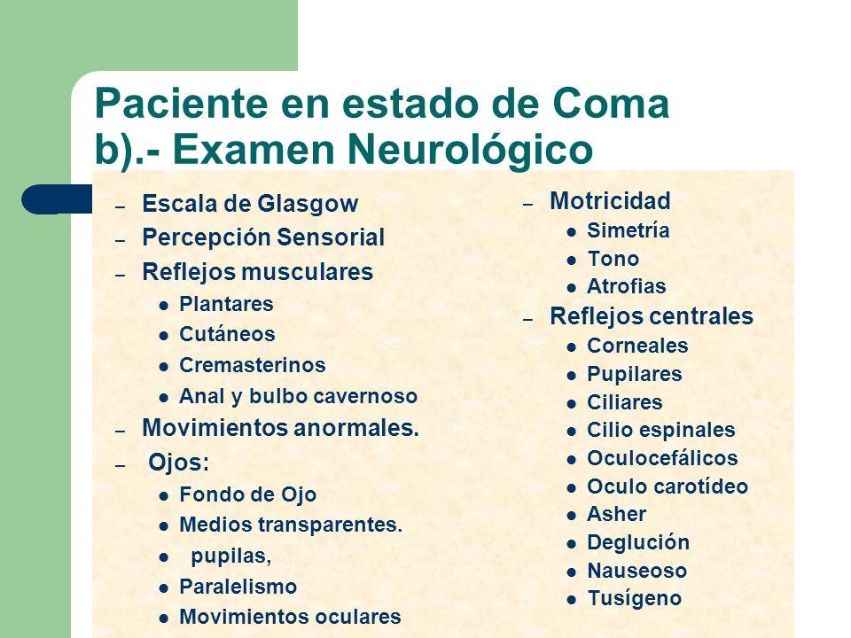 Paciente en estado de Coma b).- Examen Neurológico – Escala de Glasgow – Percepción Sensorial – Reflejos musculares Plantares Cutáneos Cremasterinos A