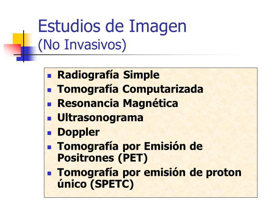 Estudios de Imagen (No Invasivos) Radiografía Simple Tomografía Computarizada Resonancia Magnética Ultrasonograma Doppler Tomografía por Emisión de Po