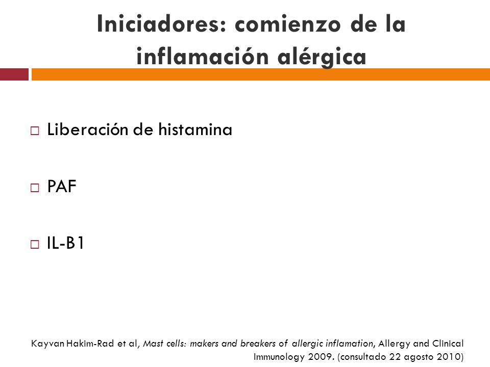 Iniciadores: comienzo de la inflamación alérgica Liberación de histamina PAF IL-B1 Kayvan Hakim-Rad et al, Mast cells: makers and breakers of allergic