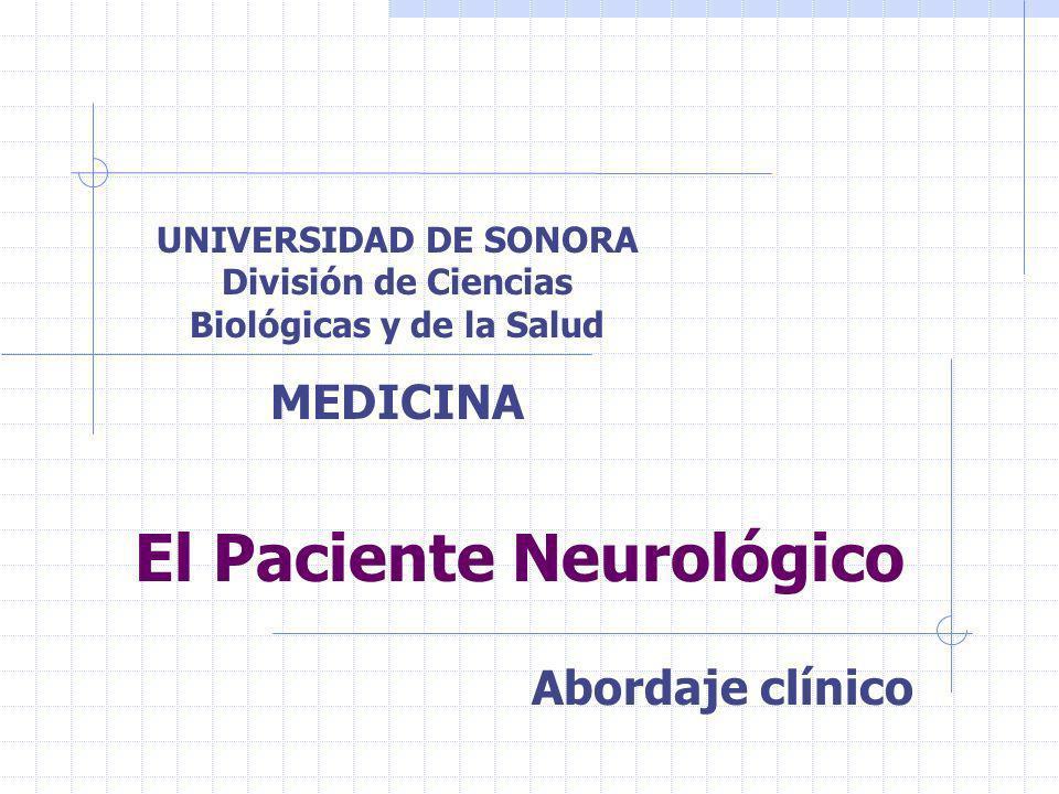 El Paciente Neurológico Abordaje clínico UNIVERSIDAD DE SONORA División de Ciencias Biológicas y de la Salud MEDICINA