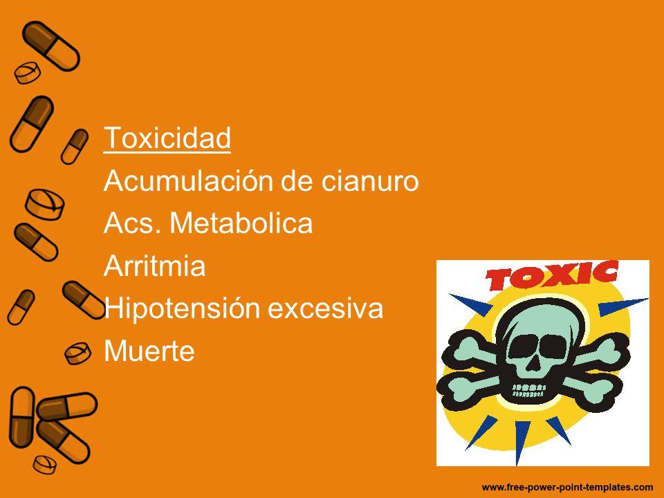 Toxicidad Acumulación de cianuro Acs. Metabolica Arritmia Hipotensión excesiva Muerte