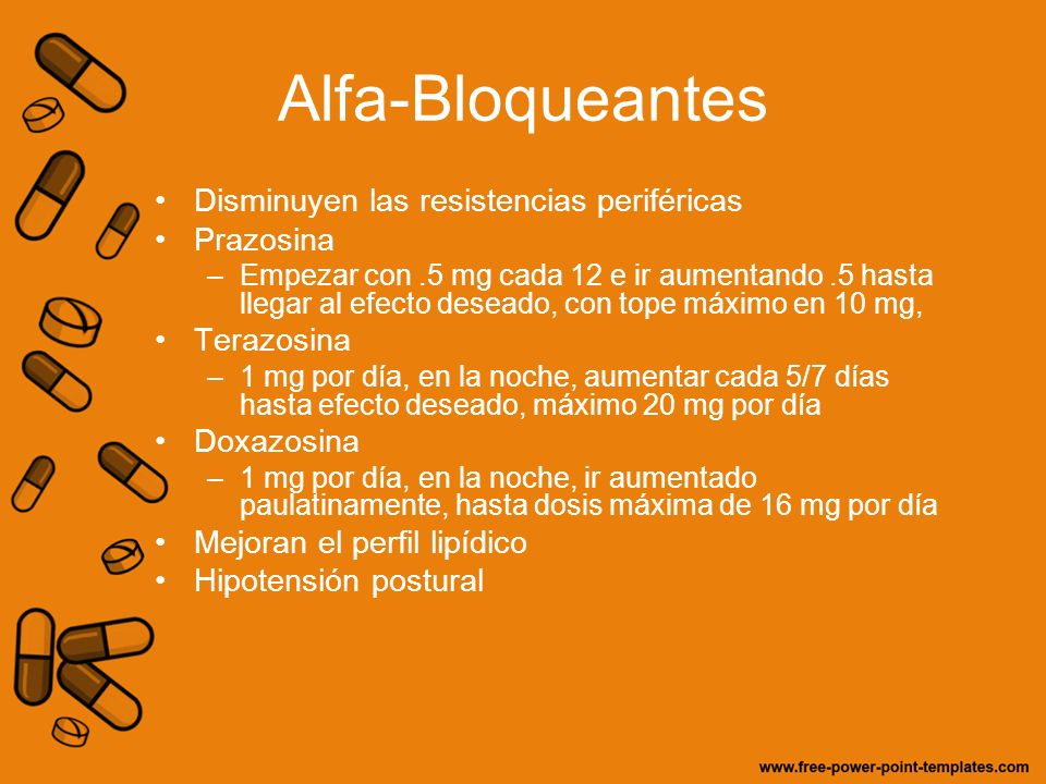 Alfa-Bloqueantes Disminuyen las resistencias periféricas Prazosina –Empezar con.5 mg cada 12 e ir aumentando.5 hasta llegar al efecto deseado, con top