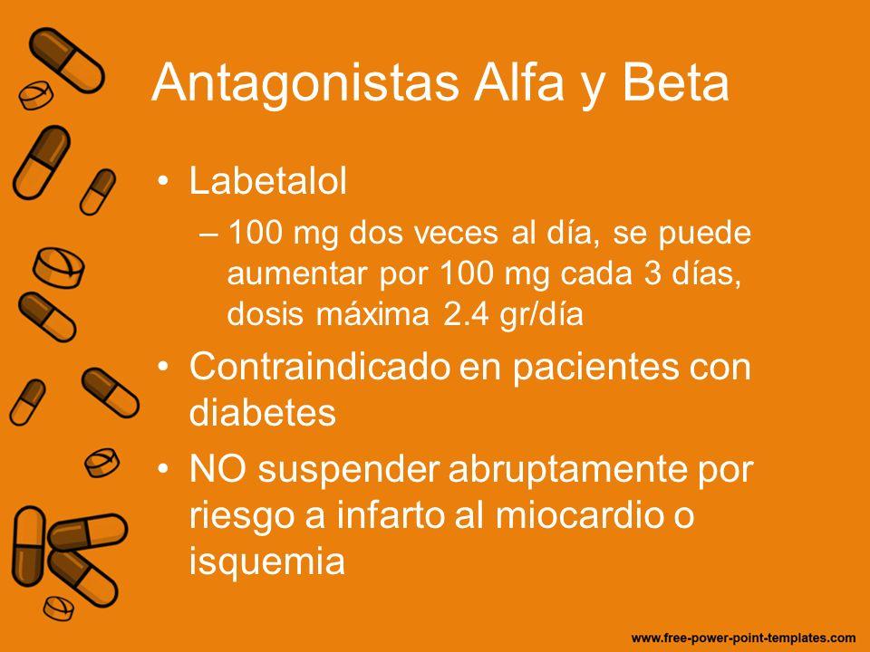 Antagonistas Alfa y Beta Labetalol –100 mg dos veces al día, se puede aumentar por 100 mg cada 3 días, dosis máxima 2.4 gr/día Contraindicado en pacie