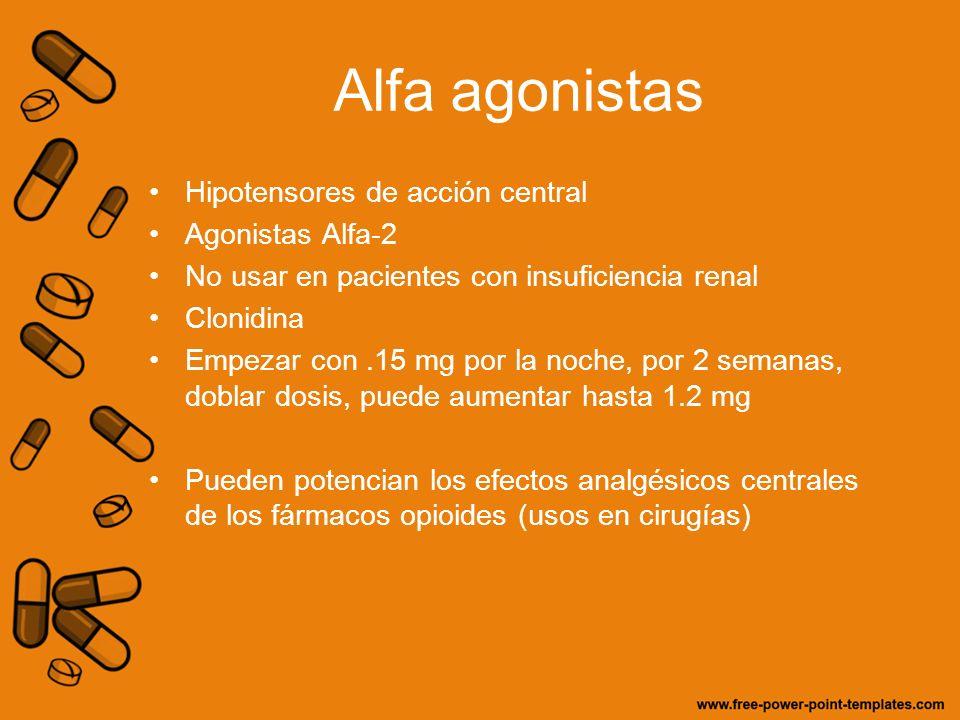 Alfa agonistas Hipotensores de acción central Agonistas Alfa-2 No usar en pacientes con insuficiencia renal Clonidina Empezar con.15 mg por la noche,