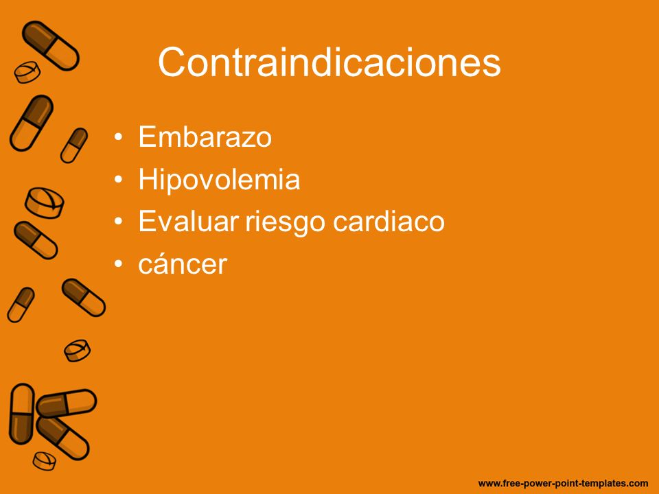 Contraindicaciones Embarazo Hipovolemia Evaluar riesgo cardiaco cáncer