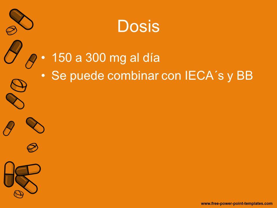 Dosis 150 a 300 mg al día Se puede combinar con IECA´s y BB