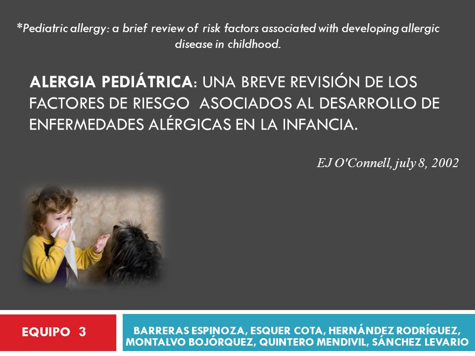 BARRERAS ESPINOZA, ESQUER COTA, HERNÁNDEZ RODRÍGUEZ, MONTALVO BOJÓRQUEZ, QUINTERO MENDIVIL, SÁNCHEZ LEVARIO *Pediatric allergy: a brief review of risk