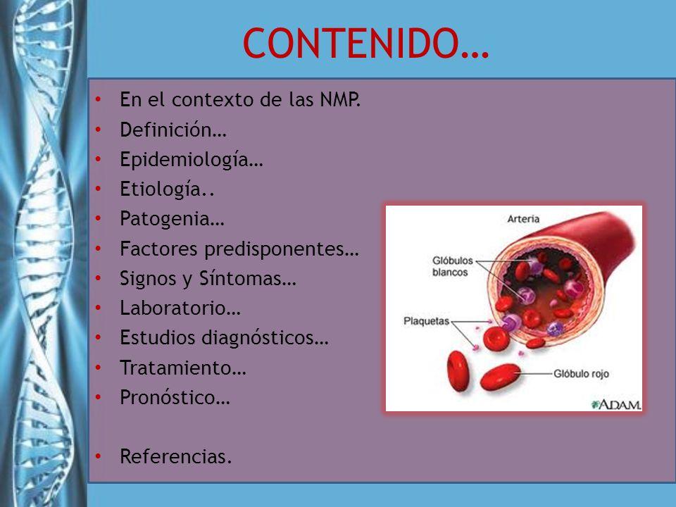 CONTENIDO… En el contexto de las NMP. Definición… Epidemiología… Etiología.. Patogenia… Factores predisponentes… Signos y Síntomas… Laboratorio… Estud