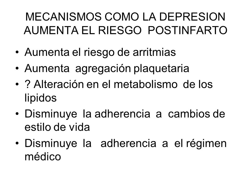 MECANISMOS COMO LA DEPRESION AUMENTA EL RIESGO POSTINFARTO Aumenta el riesgo de arritmias Aumenta agregación plaquetaria ? Alteración en el metabolism