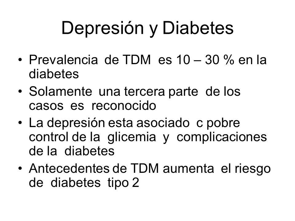 Depresión y Diabetes Prevalencia de TDM es 10 – 30 % en la diabetes Solamente una tercera parte de los casos es reconocido La depresión esta asociado