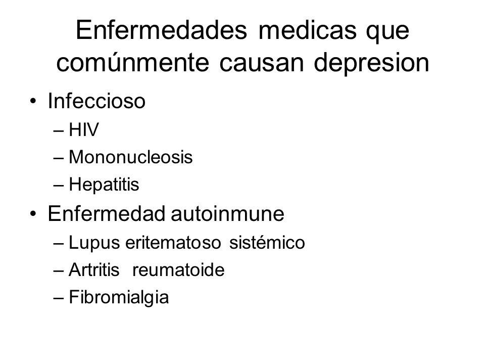 Enfermedades medicas que comúnmente causan depresion Infeccioso –HIV –Mononucleosis –Hepatitis Enfermedad autoinmune –Lupus eritematoso sistémico –Art