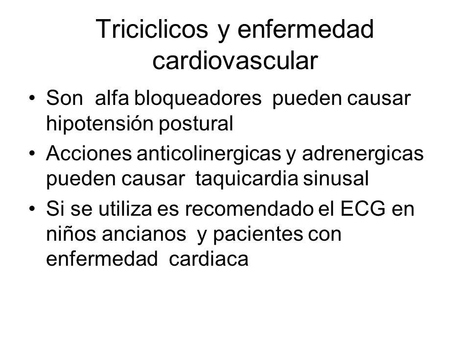 Triciclicos y enfermedad cardiovascular Son alfa bloqueadores pueden causar hipotensión postural Acciones anticolinergicas y adrenergicas pueden causa
