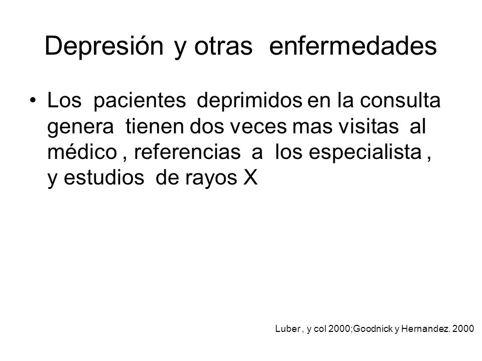 Enfermedades medicas que comúnmente causan depresión Enfermedad Endocrina –Hipo- y hipertiroidismo –Cushing y Adisson –Hipercalcemia –Diabetes mellitus