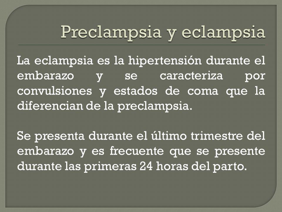 La eclampsia es la hipertensión durante el embarazo y se caracteriza por convulsiones y estados de coma que la diferencian de la preclampsia. Se prese