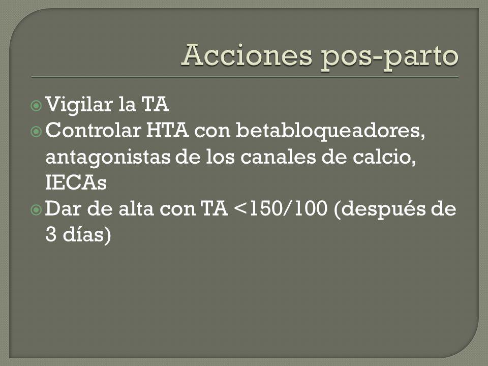 Vigilar la TA Controlar HTA con betabloqueadores, antagonistas de los canales de calcio, IECAs Dar de alta con TA <150/100 (después de 3 días)