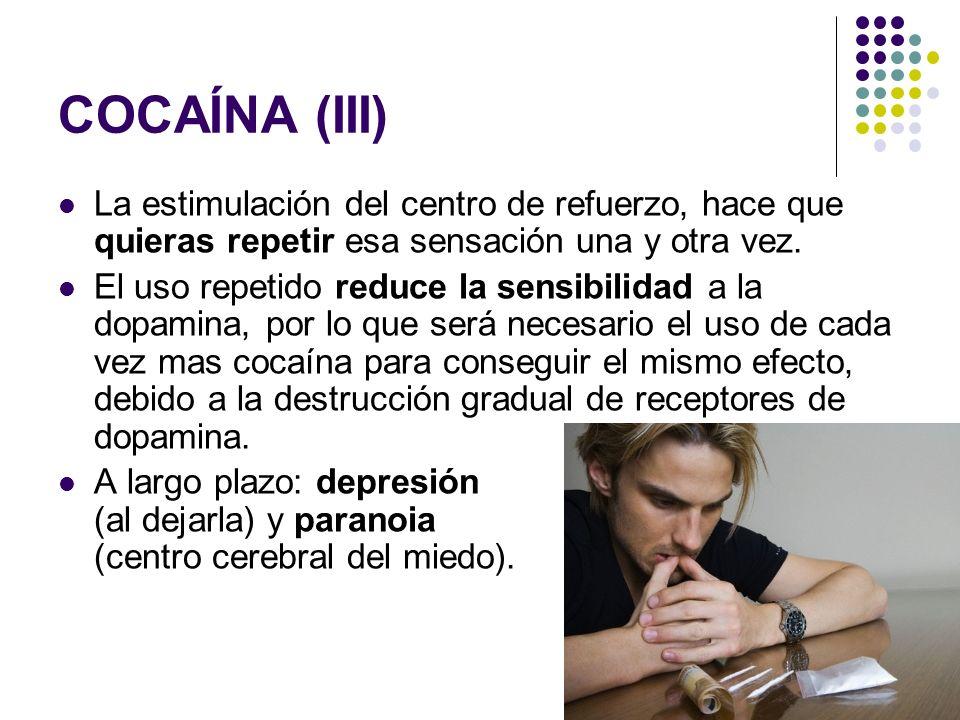 COCAÍNA (III) La estimulación del centro de refuerzo, hace que quieras repetir esa sensación una y otra vez. El uso repetido reduce la sensibilidad a