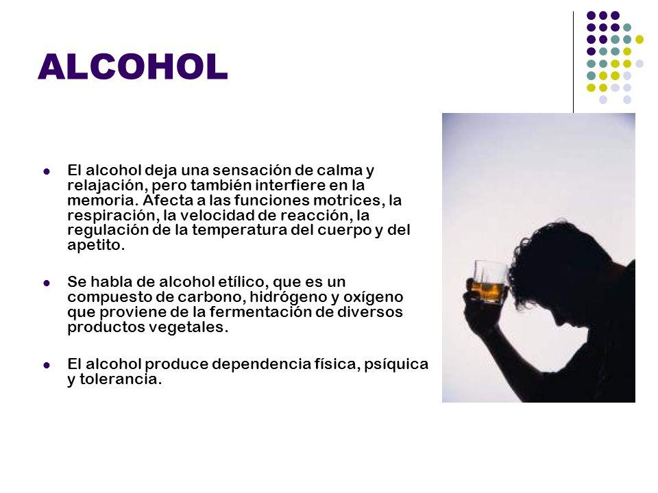 ALCOHOL El alcohol deja una sensación de calma y relajación, pero también interfiere en la memoria. Afecta a las funciones motrices, la respiración, l