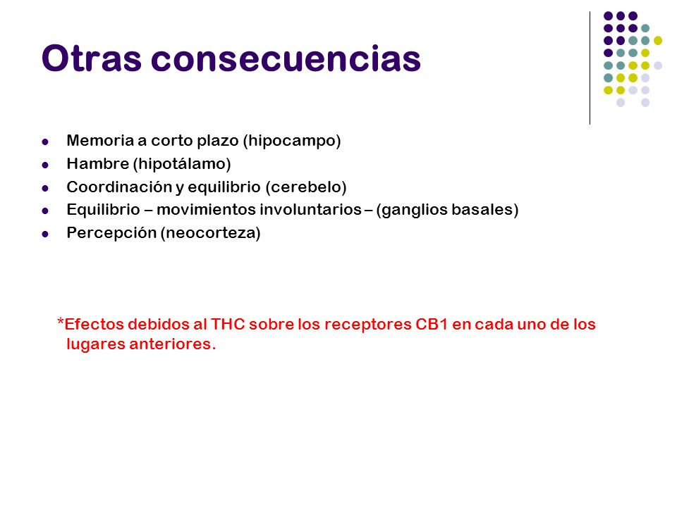 Otras consecuencias Memoria a corto plazo (hipocampo) Hambre (hipotálamo) Coordinación y equilibrio (cerebelo) Equilibrio – movimientos involuntarios