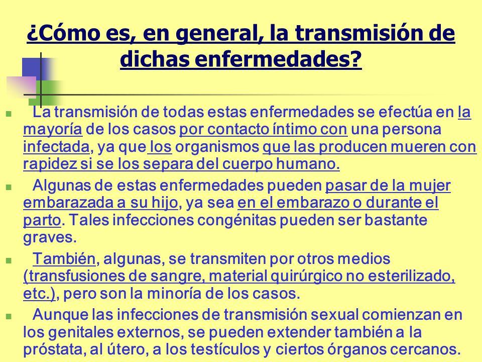 ¿Cómo es, en general, la transmisión de dichas enfermedades? La transmisión de todas estas enfermedades se efectúa en la mayoría de los casos por cont
