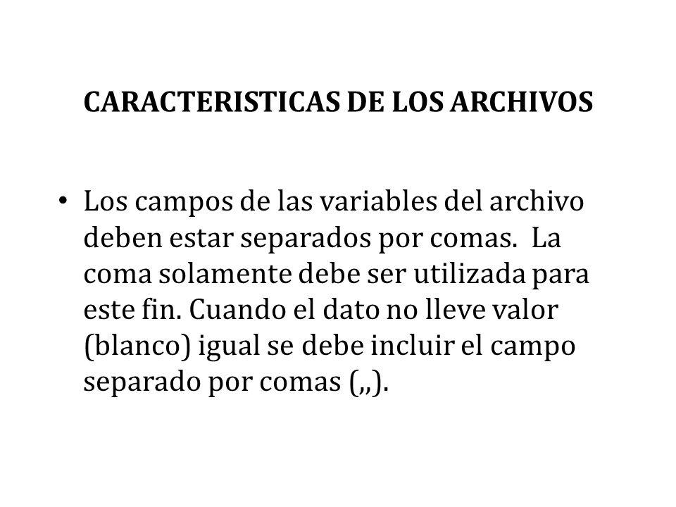 CARACTERISTICAS DE LOS ARCHIVOS Los campos de las variables del archivo deben estar separados por comas. La coma solamente debe ser utilizada para est