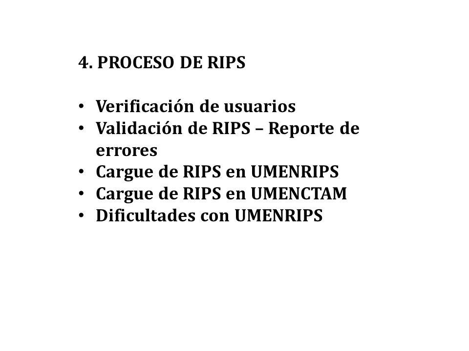 4. PROCESO DE RIPS Verificación de usuarios Validación de RIPS – Reporte de errores Cargue de RIPS en UMENRIPS Cargue de RIPS en UMENCTAM Dificultades