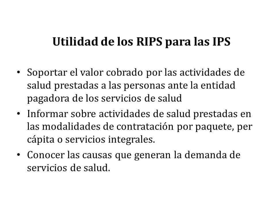 Utilidad de los RIPS para las IPS Soportar el valor cobrado por las actividades de salud prestadas a las personas ante la entidad pagadora de los serv