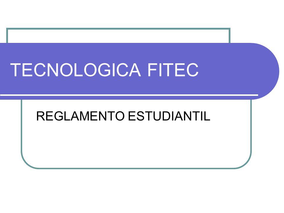 TECNOLOGICA FITEC REGLAMENTO ESTUDIANTIL derechos y el registro de asignaturas por fuera del período establecido para las matrículas Administrativa y Académica Ordinarias extemporáneas.