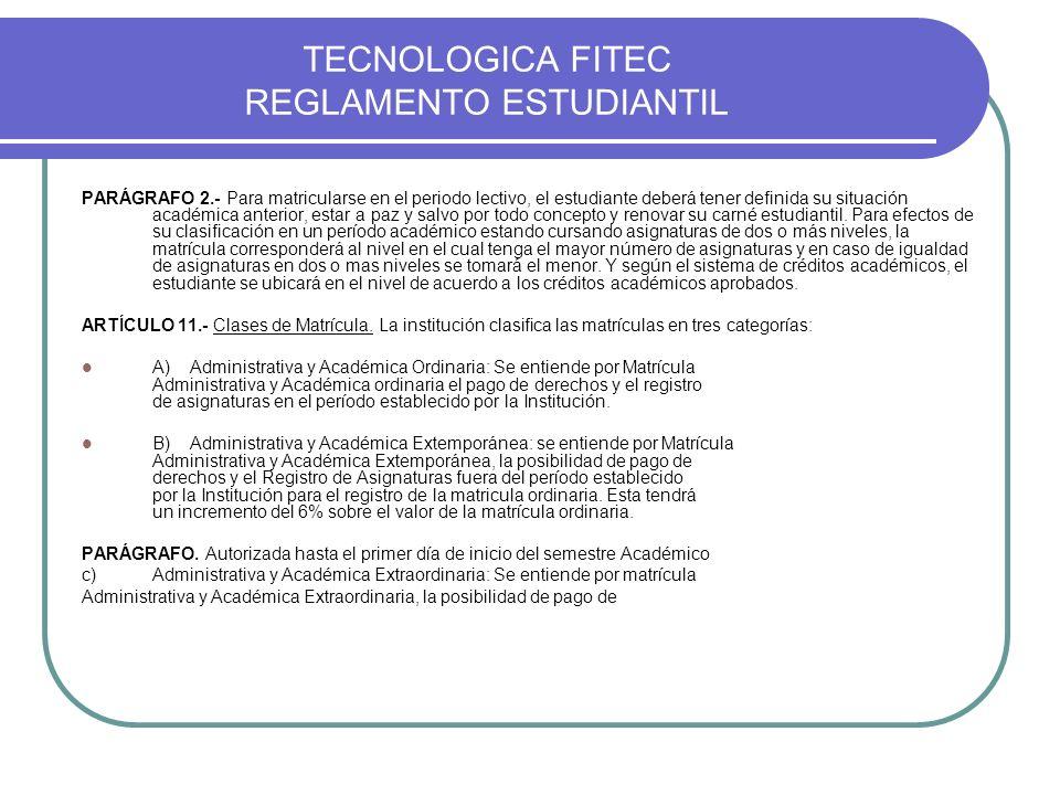 TECNOLOGICA FITEC REGLAMENTO ESTUDIANTIL PARÁGRAFO 2.- Para matricularse en el periodo lectivo, el estudiante deberá tener definida su situación acadé