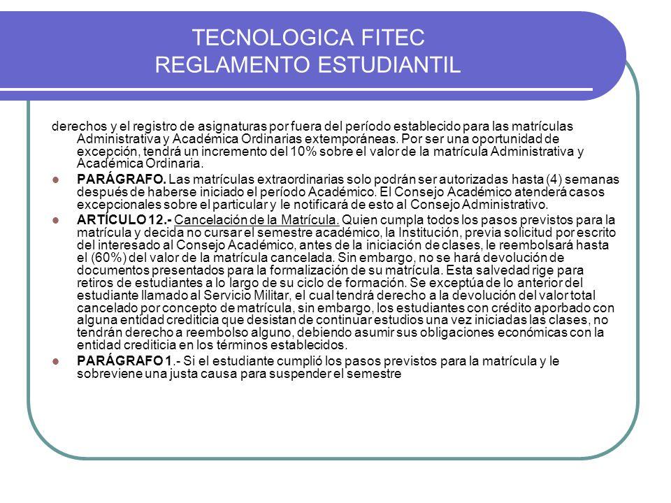 TECNOLOGICA FITEC REGLAMENTO ESTUDIANTIL derechos y el registro de asignaturas por fuera del período establecido para las matrículas Administrativa y