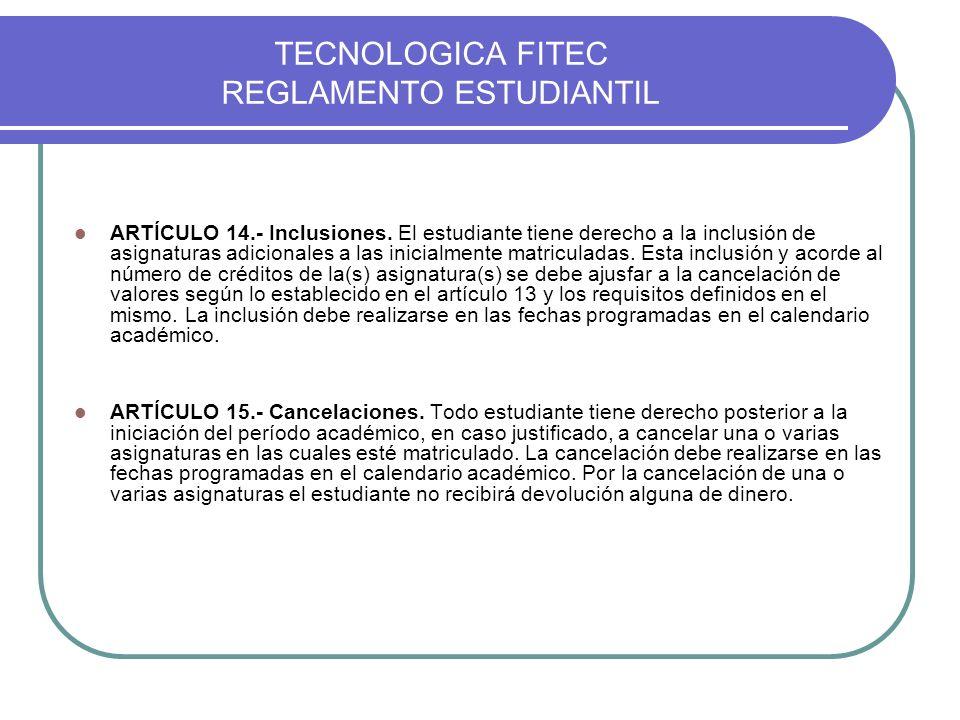 TECNOLOGICA FITEC REGLAMENTO ESTUDIANTIL ARTÍCULO 14.- Inclusiones. El estudiante tiene derecho a la inclusión de asignaturas adicionales a las inicia