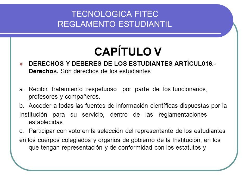TECNOLOGICA FITEC REGLAMENTO ESTUDIANTIL CAPÍTULO V DERECHOS Y DEBERES DE LOS ESTUDIANTES ARTÍCUL016.- Derechos. Son derechos de los estudiantes: a.Re