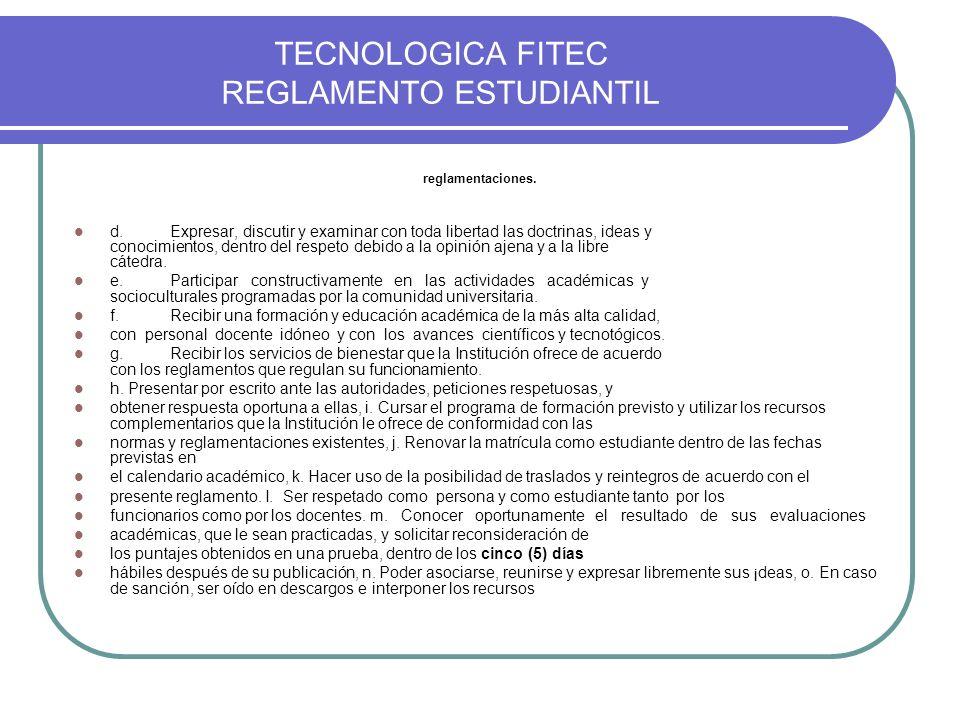 TECNOLOGICA FITEC REGLAMENTO ESTUDIANTIL reglamentaciones. d.Expresar, discutir y examinar con toda libertad las doctrinas, ideas y conocimientos, den