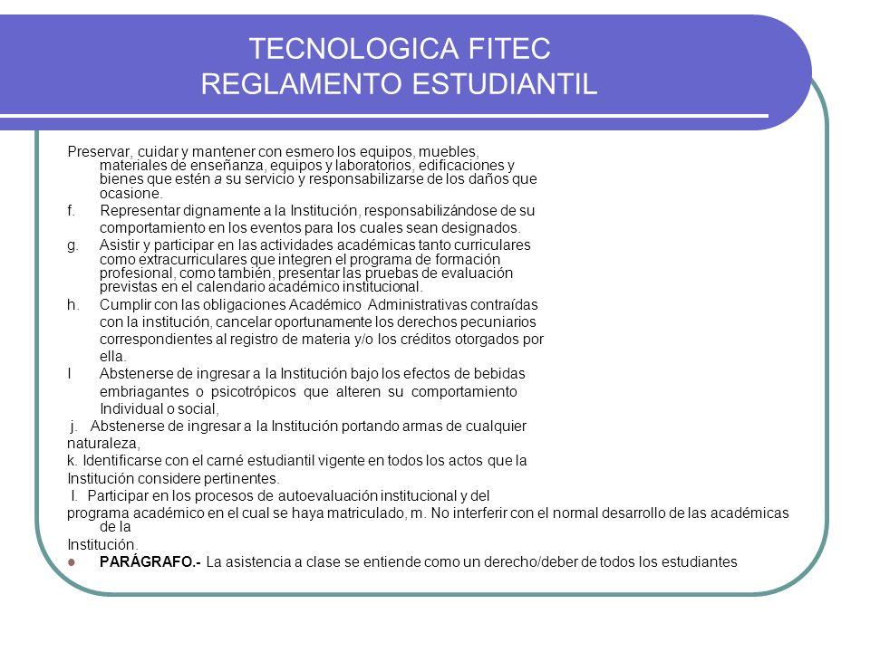TECNOLOGICA FITEC REGLAMENTO ESTUDIANTIL Preservar, cuidar y mantener con esmero los equipos, muebles, materiales de enseñanza, equipos y laboratorios
