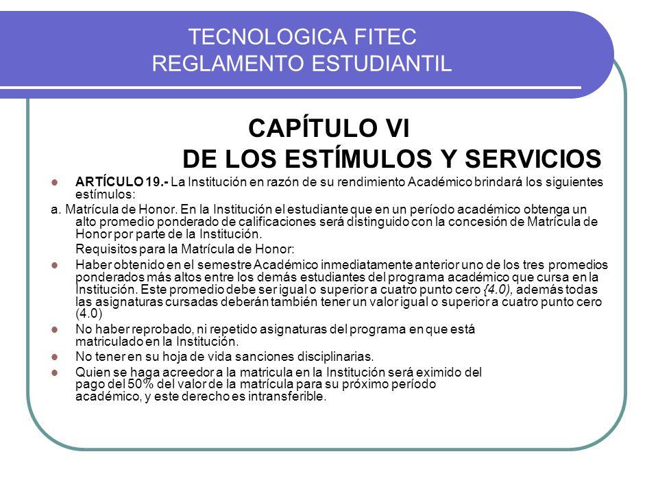 TECNOLOGICA FITEC REGLAMENTO ESTUDIANTIL CAPÍTULO VI DE LOS ESTÍMULOS Y SERVICIOS ARTÍCULO 19.- La Institución en razón de su rendimiento Académico br